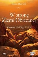W stronę Ziemi Obiecanej : komentarz do Księgi Wyjścia - Majewski, Marcin (1980- )