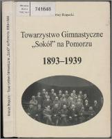 """Towarzystwo Gimnastyczne """"Sokół"""" na Pomorzu 1893-1939 - Bogucki, Andrzej (1951- )"""