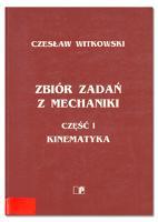 Zbiór zadań z mechaniki. Cz. 1 Kinematyka - Witkowski, Czesław