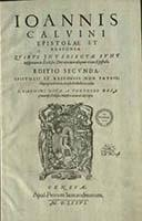 Ioannis Calvini Epistolae Et Responsa [...] Editio secunda : Epistolis et responsis non pavcis iisque grauissimis, ab ipso Collectore aucta. I. Calvini Vita / A Theodoro Beza [...] accurate descripta - Calvin, Jean (1509-1564)