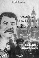 Okupacja sowiecka na Białostocczyźnie w latach 1939-1941 : propaganda i indoktrynacja - Śleszyński, Wojciech (1970- )