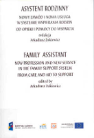 Asystent rodzinny : nowy zawód i nowa usługa w systemie wspierania rodzin : od opieki i pomocy do wsparcia = Family assistant : new profession and new service in the family support system : from care and aid to support / red. Arkadiusz Żukiewicz.