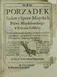 Porządek Sądow y spraw mieyskich prawa Maydeburskiego w Koronie Polskiey : teraz znowu przedrukowany, y na wielu mieyscach poprawiony: z przydaniem Enchiridij Cerasini ; y Abrogatione sumptuum et abusuum [...]. - Groicki, Bartłomiej (ca 1534-1605).