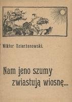 Nam jeno szumy zwiastują wiosnę... - Dzierżanowski, Wiktor (1868-1927)