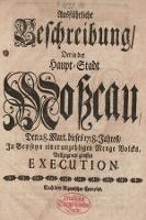 Ausführliche Beschreibung Der in der Haupt=Stadt Moscau, Den 28. Mart. dieses 1718. Jahres, Jn Beyseyn einer unzehligen Menge Volcks, Vollzogen grossen Execution