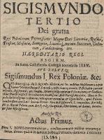 Sigismundo Tertio Dei gratia Regi Poloniarum [...] Haereditario Regi Regium in scena Callissiensis Collegii Societatis Iesu ave salveq[ue] Sigismundus I Rex Poloniae [et]c. [...]