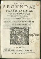 Prima Secvndae Partis Svmmae Theologicae Sancti Thomae Aqvinatis. P. 2, 1 : Nvns Demvm Romae Recognita - Tomasz z Akwinu (św. ; 1225-1274)