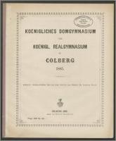 Koenigliches Domgymnasium und Koenigl. Realgymnasium zu Colberg 1885