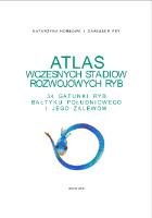 Atlas wczesnych stadiów rozwojowych ryb : 34 gatunki ryb Bałtyku Południowego i jego zalewów - Horbowa, Katarzyna