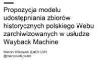 Propozycja modelu udostępniania zbiorów historycznych polskiego Webu zarchiwizowanych w usłudze Wayback Machine - Wilkowski, Marcin