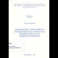 Materiałowa i przetwórcza charakterystyka wybranych termoplastycznych tworzyw wtórnych - Bieliński, Marek