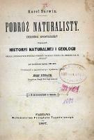 """Podróż naturalisty : dziennik spostrzeżeń dot. historyi naturalnej i geologii okolic, zwiedzanych podczas podróży naokoło świata na okręcie J. K. M. """"Beagle"""" pod dow. Fitz Roy - Darwin, Charles (1809-1882)"""
