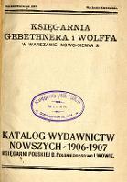 Katalog wydawnictw nowszych 1906-1907 Księgarni Polskiej B. Połonieckiego we Lwowie / Księgarnia Gebethnera i Wolffa w Warszawie. - Gebethner i Wolff