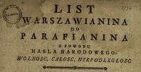 List Warszawianina Do Parafianina Z Powodu Hasła Narodowego: Wolnosc, Całosc, Niepodległosc : [Dat.:] z Warszawy dnia 1. Czerwca R. 1794 - Wybicki, Józef (1747-1822). Aut. domn.