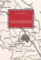 Powiat Warszawski w latach II Rzeczypospolitej : życie społeczno-polityczne, gospodarcze i kulturalne - Załęczny, Jolanta (1959- )