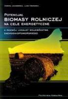 Potencjał biomasy rolniczej na cele energetyczne a rozwój lokalny województwa zachodniopomorskiego - Janiszewska, Dorota