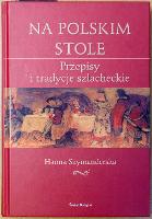 Na polskim stole. Przepisy i tradycje szlacheckie - Szymanderska Hanna