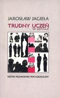 Trudny uczeń w szkole: krótki przewodnik psychologiczny - Jagieła, Jarosław