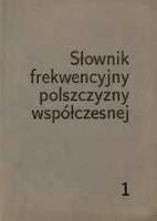 Słownik frekwencyjny polszczyzny współczesnej. [t.] 1 - Kurcz, Ida (1930– )