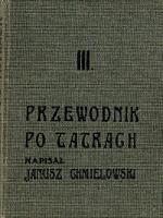 Przewodnik po Tatrach. [Cz.] 3, Tatry Wysokie (od Wagi po Polski Grzebień) - Chmielowski, Janusz (1878-1968)