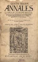 Gentis Silesiae Annales complectens historiam de origine, propagatione et migrationibus gentis et recitationem praecipuorum eventuum, qui in Ecclesiae et Republica usq[ue] ad necem Ludovici [...] accidentur [...] - Cureus, Joachim (1532-1573)