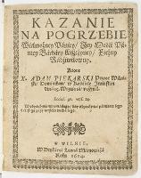 Kazanie na pogrzebie wielmożney paniey jey mości paniey Barbary Kiszczyney księżny Radziwiłowny - Piekarski, Adam (15..-1625)