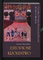 Zatopione królestwo : o polskiej literaturze fantastycznej XX wieku dla dzieci i młodzieży - Papuzińska, Joanna (1939- )