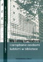 Marketing wewnętrzny i zarządzanie zasobami ludzkimi w bibliotece : II ogólnopolska konferencja naukowa, Białystok, 24-26 czerwca 2009 : praca zbiorowa