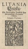 Litania polska / dla kościołów polskich Xięstwa Pruskiego / na yawność wydana. Iohannes Maletius - Malecki Jan
