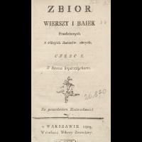 Zbior wierszy i baiek przełożonych z różnych autorów obcych. Częsc I