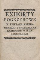 Exhorty Pogrzebowe X. Kaietana Karmowskiego Franciszkana Kaznodziei Wyszogrodzkiego - Karmowski, Kajetan (1744-1820)