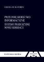 Przedsiębiorstwo informacyjne : systemy produkcyjne nowej generacji - Badurek, Jarosław