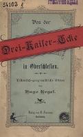Von der Drei-Kaiser-Ecke in Oberschlesien. Historisch-geographische Skizze - Kegel, Hugo