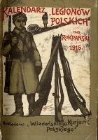 """Kalendarz """"Legionów Polskich"""" na Rok Pański 1915 / zestawił Antoni Chmurski."""