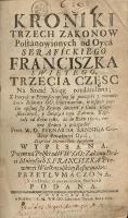 Kroniki trzech zakonów postanowionych od Oyca Serafickiego Franciszka...Cz.3 i 4 - Lisboa Marcos de