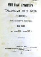 Zbiór praw i przepisów Towarzystwa Kredytowego Ziemskiego w Królestwie Polskiem : od d. 12 lipca 1869 r. do końca 1880 r. T.3