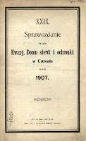 Sprawozdanie Zarządu Ewang. Domu Sierot i Ochronki w Ustroniu za Rok 1907