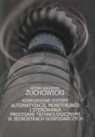 Kompleksowe systemy automatyzacji, monitoringu i sterowania procesami technologicznymi w jednostkach gospodarczych - Żuchowicki, Antoni Waldemar