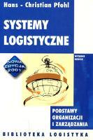 Systemy logistyczne : podstawy organizacji i zarządzania - Pfohl, Hans-Christian